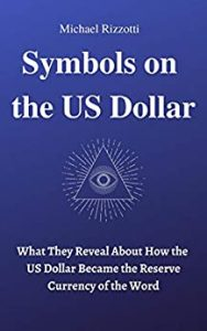 Symbols on the US Dollar: What They Reveal About How the Dollar Became the Reserve Currency of the Word - Click here to support this site